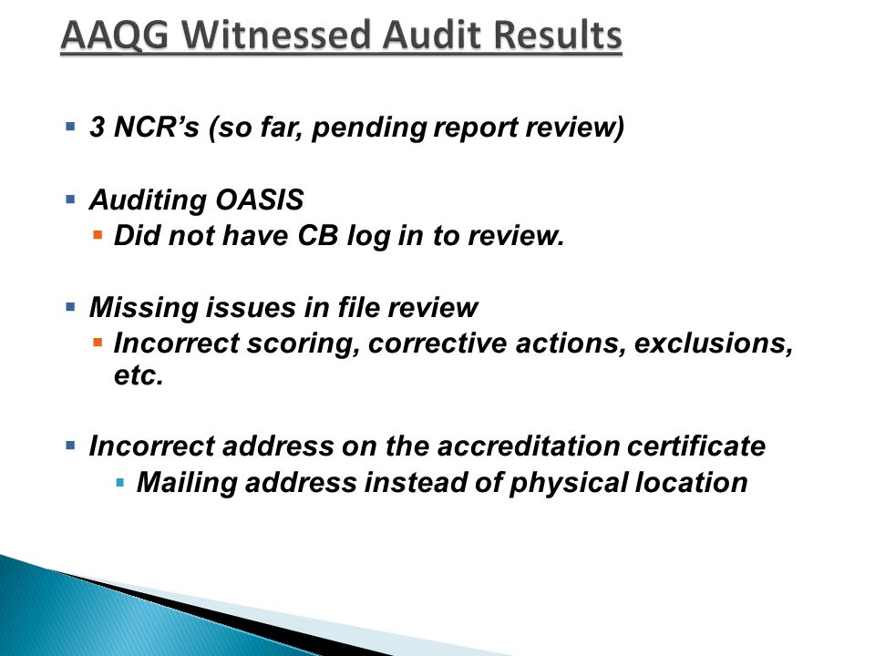  3 NCR's (so far, pending report review)  Auditing OASIS  Did not have CB log in to review.