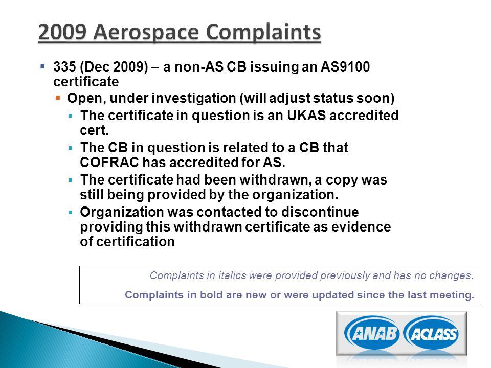  335 (Dec 2009) – a non-AS CB issuing an AS9100 certificate  Open, under investigation (will adjust status soon)  The certificate in question is an UKAS accredited cert.