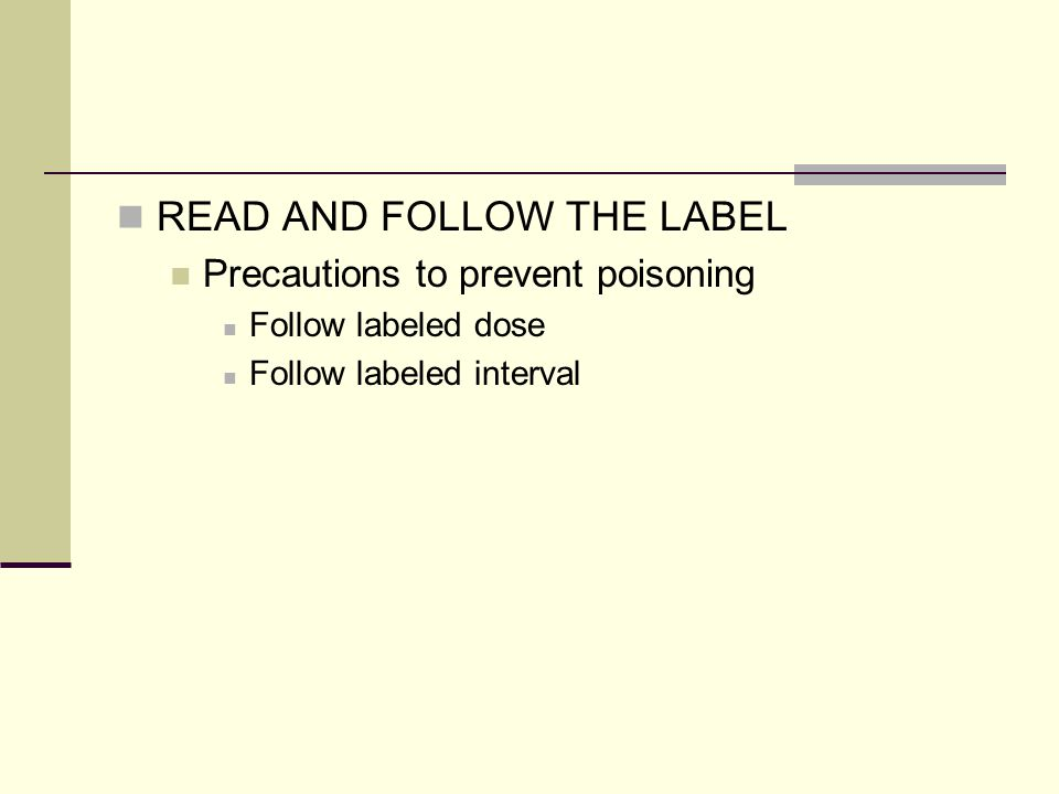 READ AND FOLLOW THE LABEL Precautions to prevent poisoning Follow labeled dose Follow labeled interval