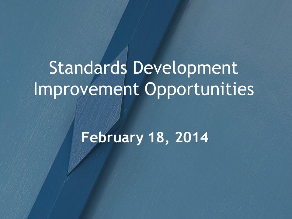Standards Development Improvement Opportunities February 18, 2014