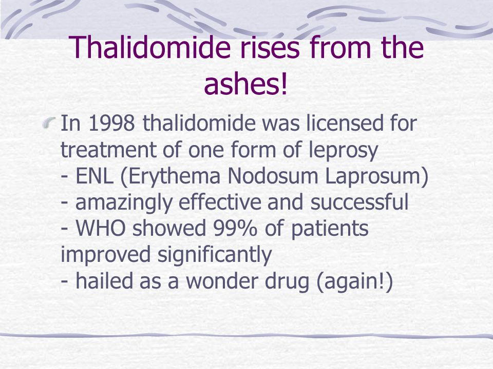 Thalidomide rises from the ashes.