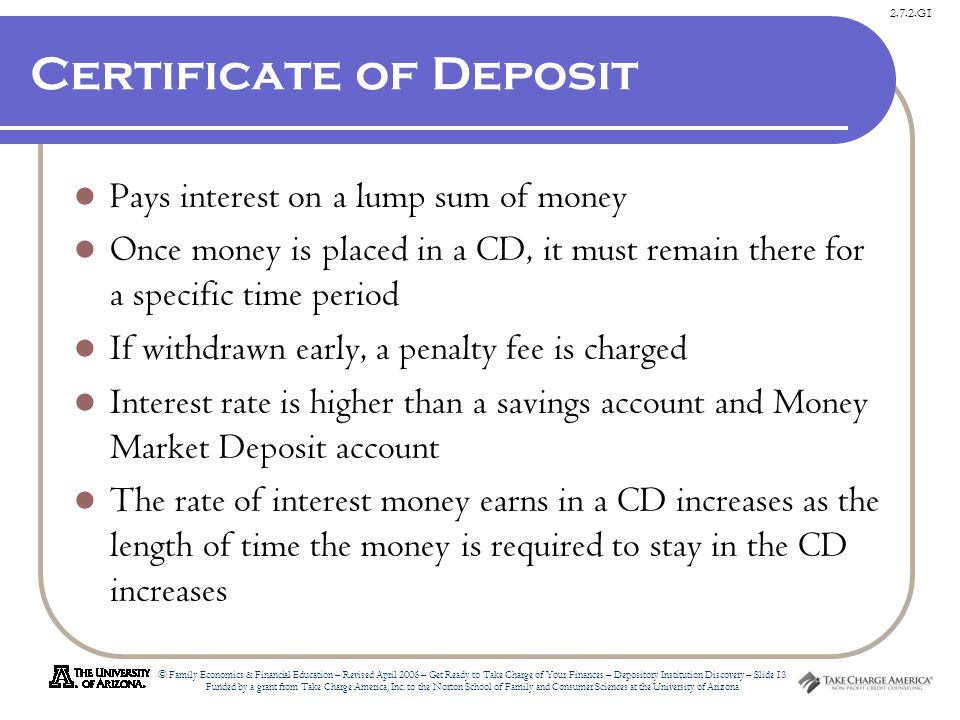 2.7.2.G1 © Family Economics & Financial Education – Revised April 2006 – Get Ready to Take Charge of Your Finances – Depository Institution Discovery – Slide 13 Funded by a grant from Take Charge America, Inc.