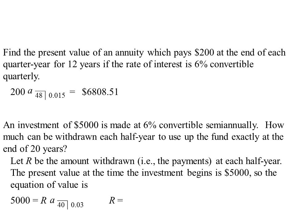 Find the present value of an annuity which pays $200 at the end of each quarter-year for 12 years if the rate of interest is 6% convertible quarterly.