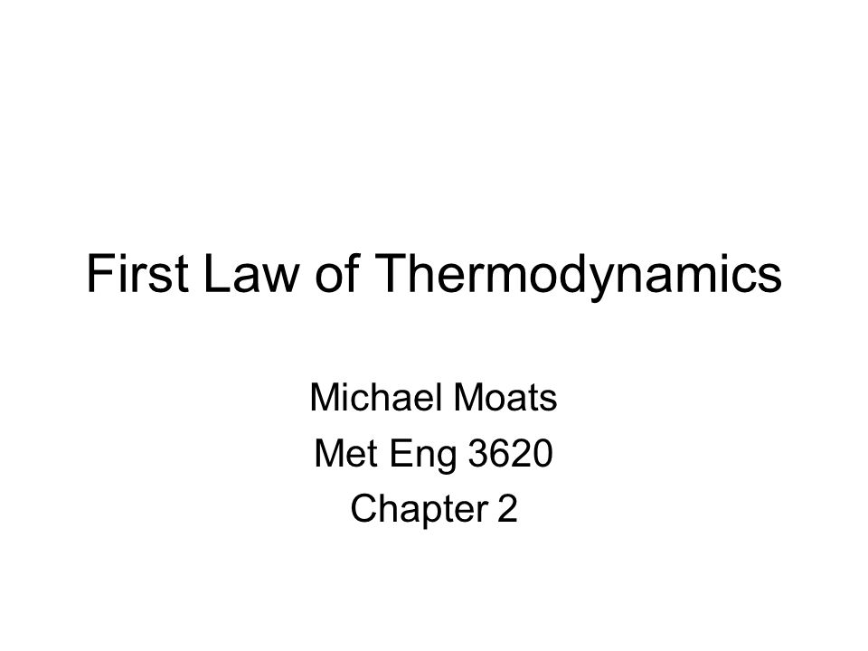 First Law of Thermodynamics Michael Moats Met Eng 3620 Chapter 2