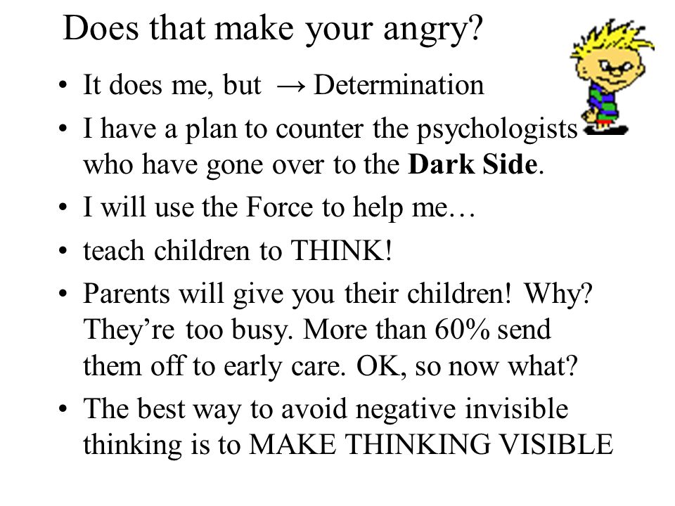 Does that make your angry? It does me, but → Determination I have a plan to counter the psychologists who have gone over to the Dark Side. I will use