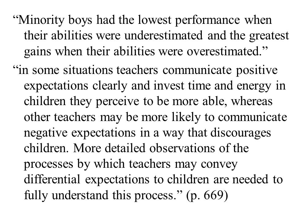 """""""Minority boys had the lowest performance when their abilities were underestimated and the greatest gains when their abilities were overestimated."""" """"i"""
