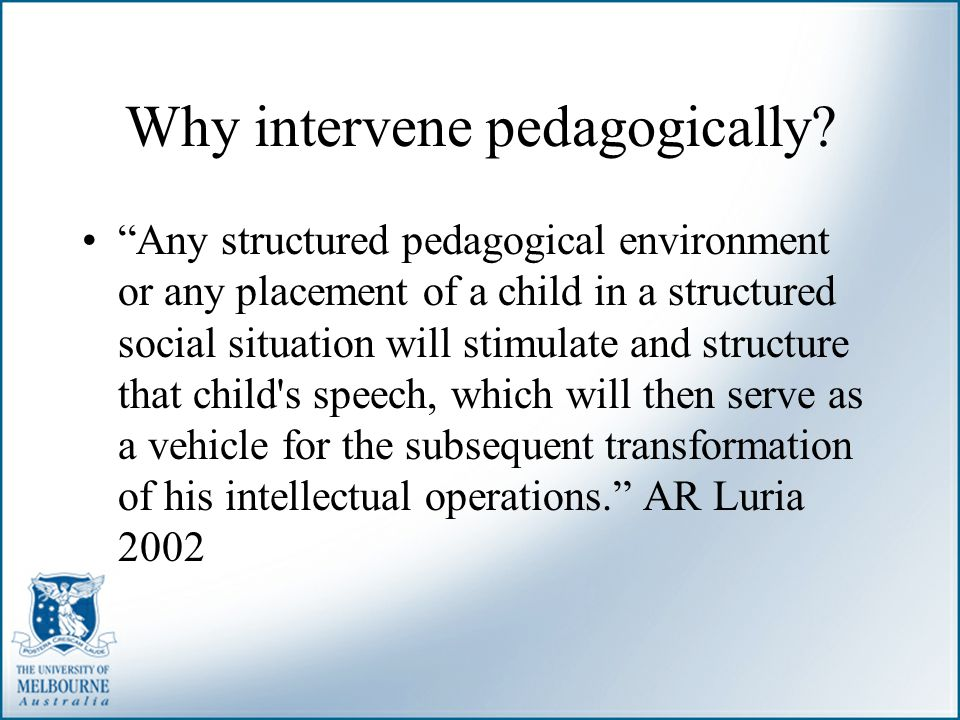 """Why intervene pedagogically? """"Any structured pedagogical environment or any placement of a child in a structured social situation will stimulate and s"""