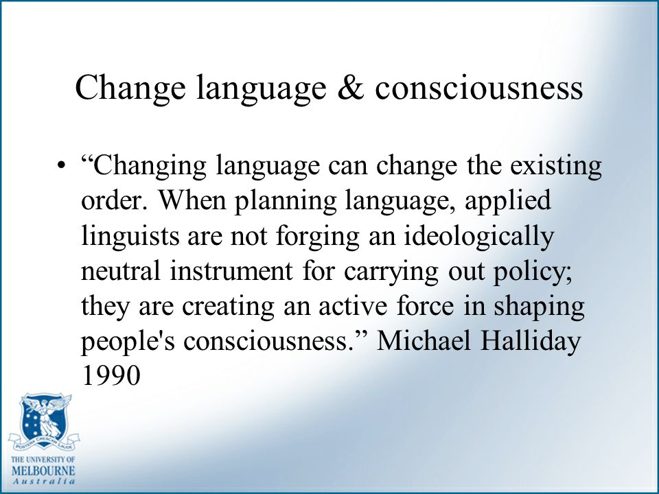 """Change language & consciousness """"Changing language can change the existing order. When planning language, applied linguists are not forging an ideolog"""