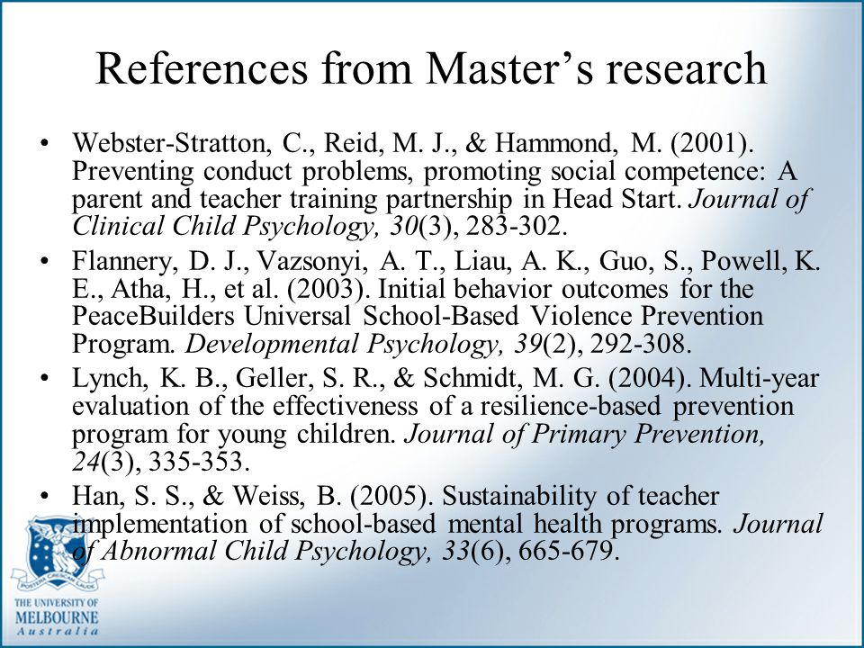 References from Master's research Webster-Stratton, C., Reid, M. J., & Hammond, M. (2001). Preventing conduct problems, promoting social competence: A