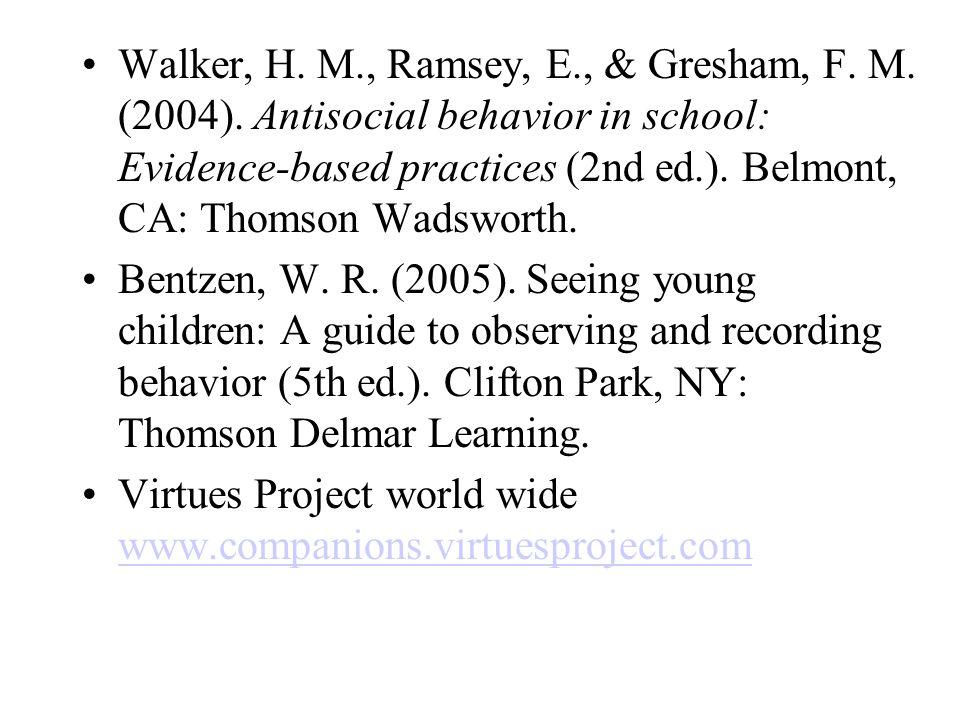 Walker, H. M., Ramsey, E., & Gresham, F. M. (2004). Antisocial behavior in school: Evidence-based practices (2nd ed.). Belmont, CA: Thomson Wadsworth.