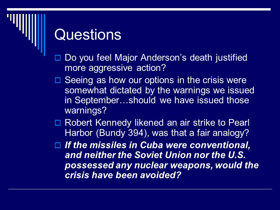 Questions  Do you feel Major Anderson's death justified more aggressive action.