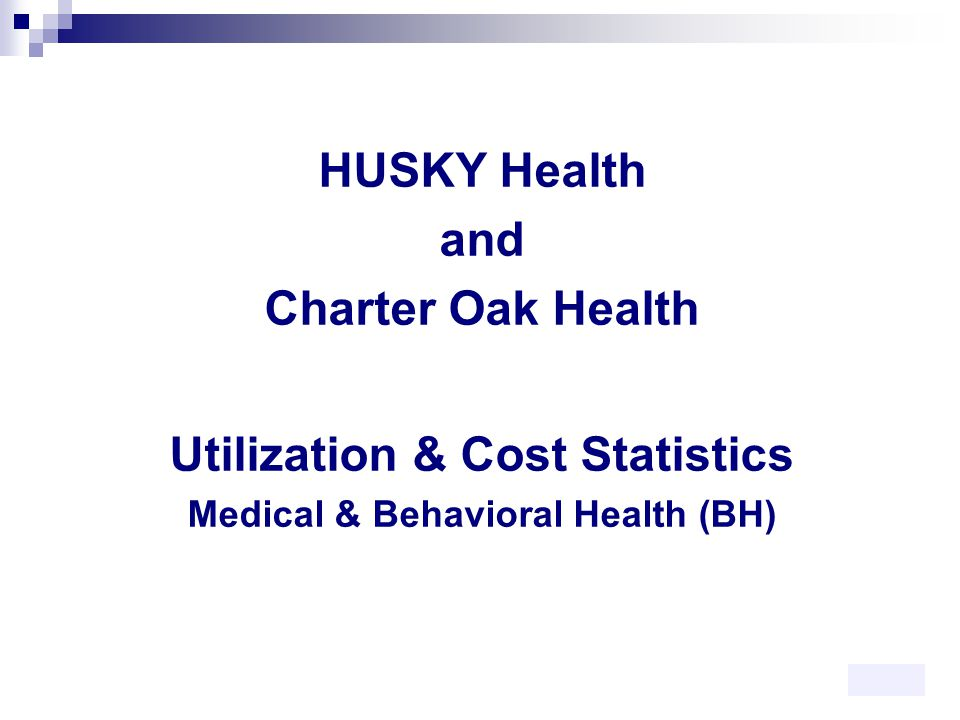 HUSKY Health and Charter Oak Health Utilization & Cost Statistics Medical & Behavioral Health (BH) 15