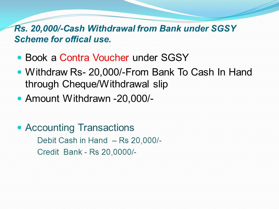 Rs. 20,000/-Cash Withdrawal from Bank under SGSY Scheme for offical use. Book a Contra Voucher under SGSY Withdraw Rs- 20,000/-From Bank To Cash In Ha