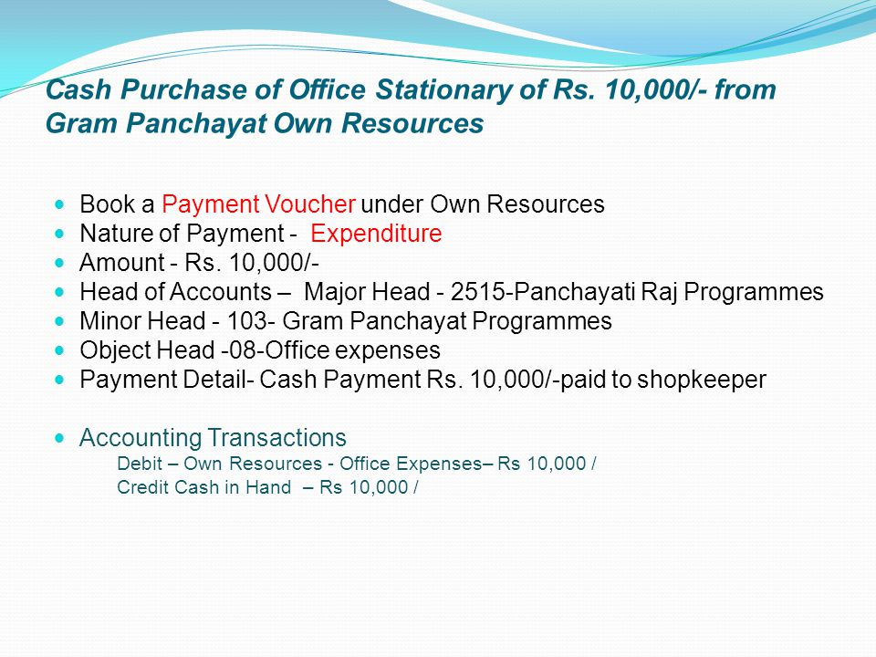 Cash Purchase of Office Stationary of Rs. 10,000/- from Gram Panchayat Own Resources Book a Payment Voucher under Own Resources Nature of Payment - Ex
