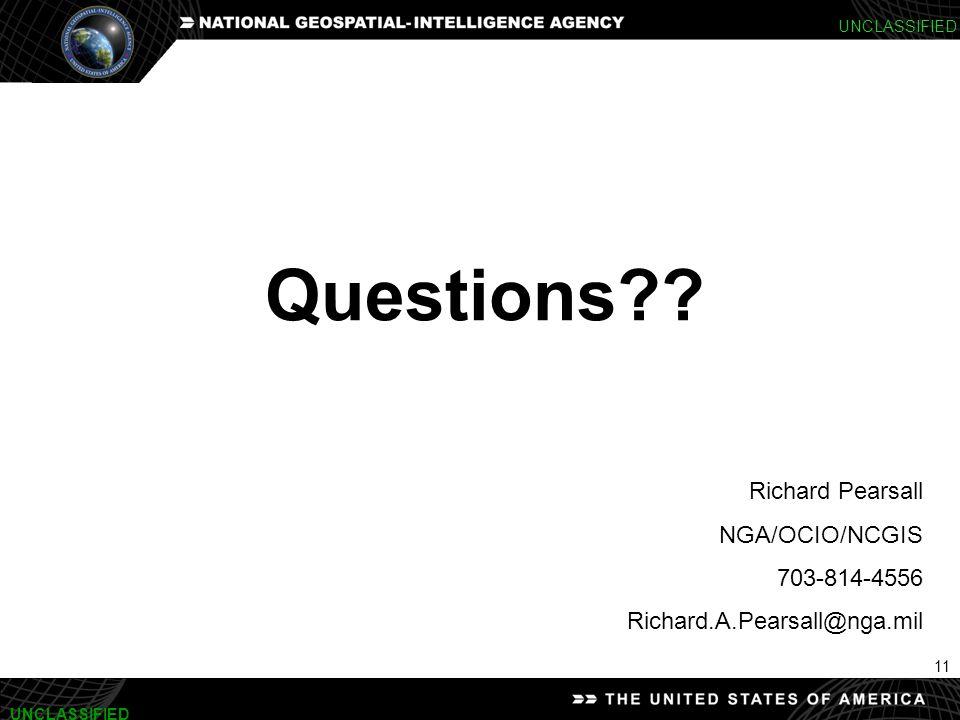 11 UNCLASSIFIED Questions?? Richard Pearsall NGA/OCIO/NCGIS 703-814-4556 Richard.A.Pearsall@nga.mil