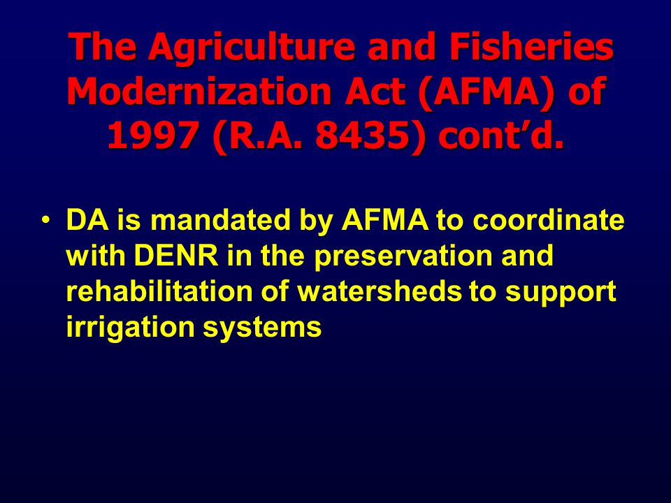 The Agriculture and Fisheries Modernization Act (AFMA) of 1997 (R.A. 8435) cont'd. The Agriculture and Fisheries Modernization Act (AFMA) of 1997 (R.A