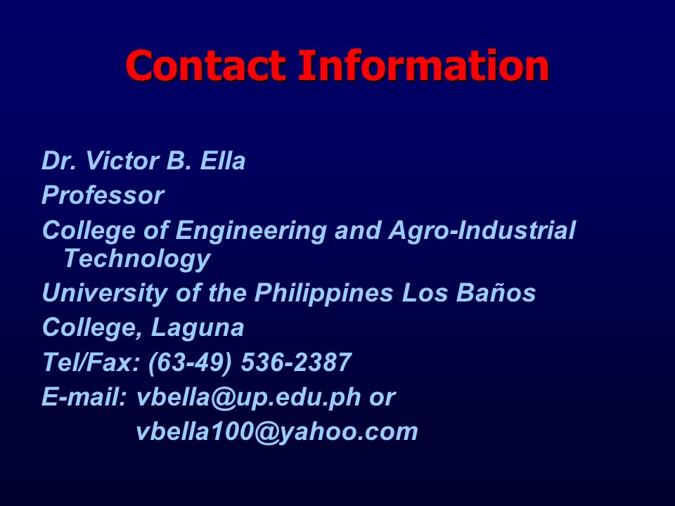 Contact Information Dr. Victor B. Ella Professor College of Engineering and Agro-Industrial Technology University of the Philippines Los Baños College