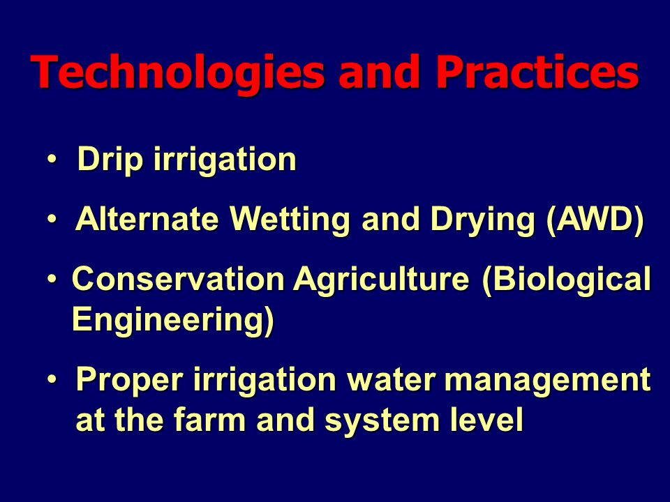 Technologies and Practices Drip irrigation Drip irrigation Alternate Wetting and Drying (AWD) Alternate Wetting and Drying (AWD) Conservation Agricult