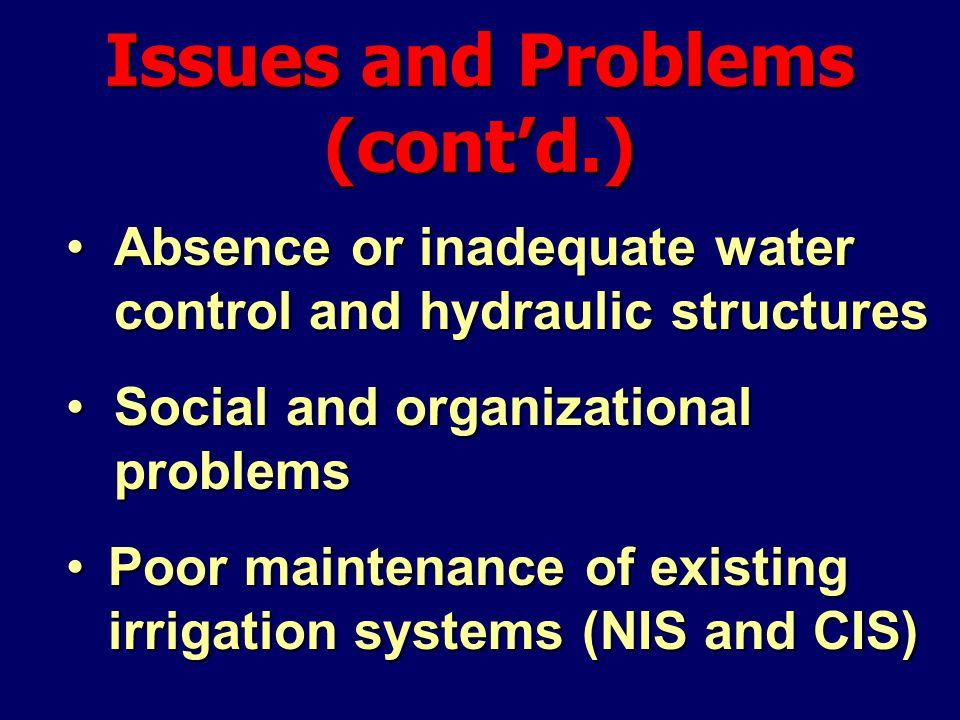 Issues and Problems (cont'd.) Absence or inadequate water control and hydraulic structuresAbsence or inadequate water control and hydraulic structures