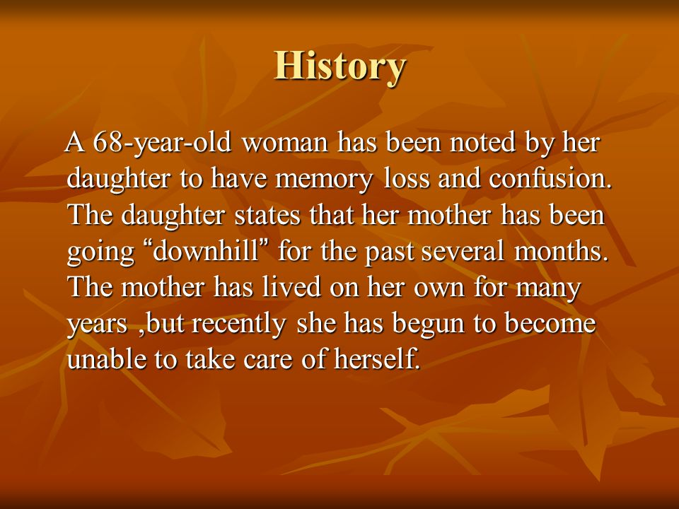 History The daughter states that her mother has become withdrawn and has lost interest in her usual activities, such as gardening and reading.