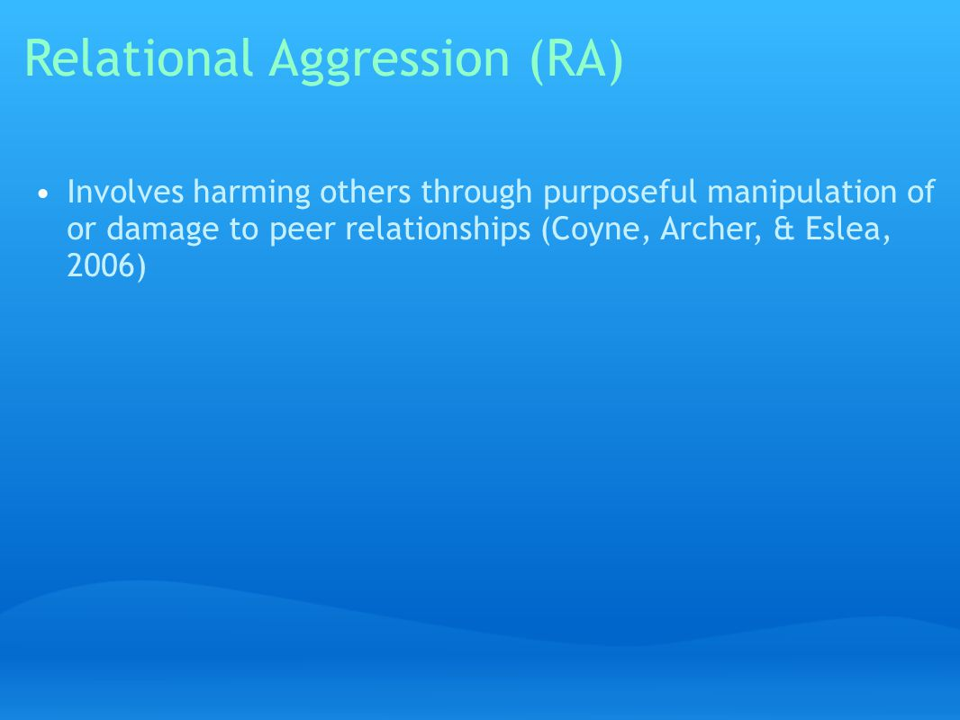 Involves harming others through purposeful manipulation of or damage to peer relationships (Coyne, Archer, & Eslea, 2006)