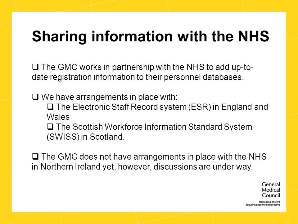 Sharing information with the NHS  The GMC works in partnership with the NHS to add up-to- date registration information to their personnel databases.