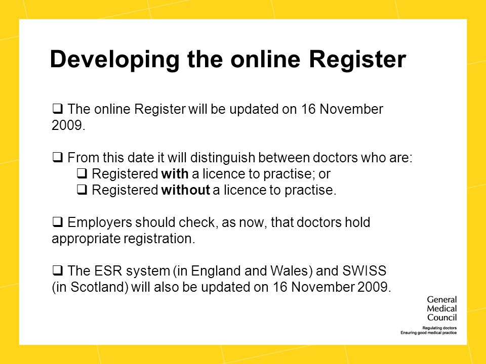 Developing the online Register  The online Register will be updated on 16 November 2009.  From this date it will distinguish between doctors who are