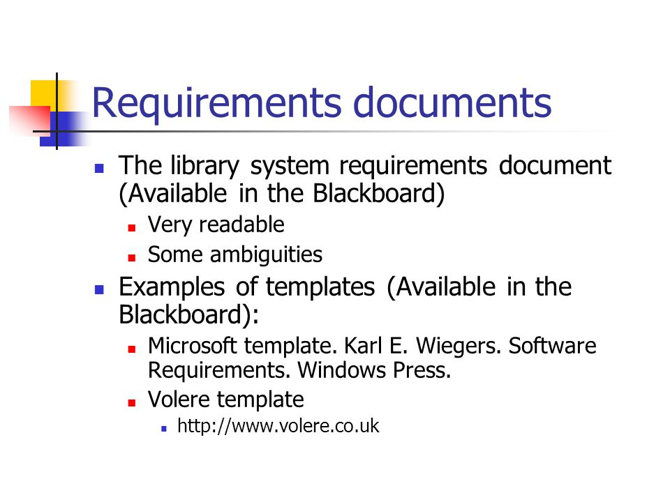 Requirements documents The library system requirements document (Available in the Blackboard) Very readable Some ambiguities Examples of templates (Available in the Blackboard): Microsoft template.