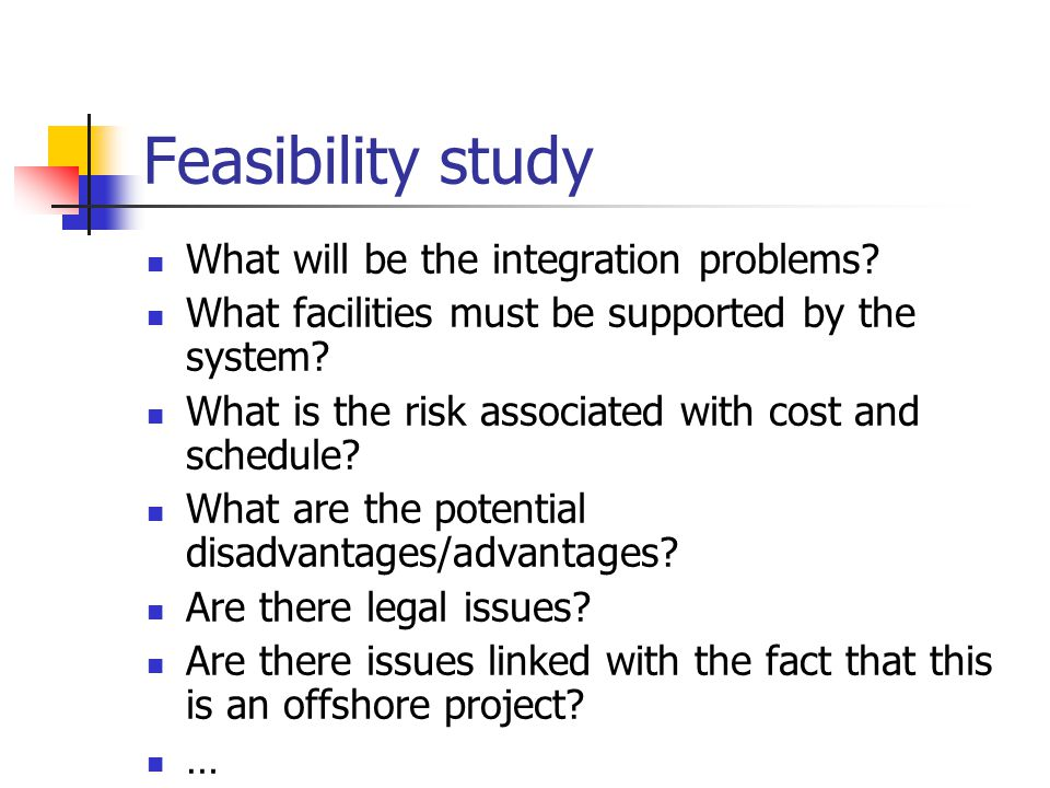 Feasibility study What will be the integration problems.