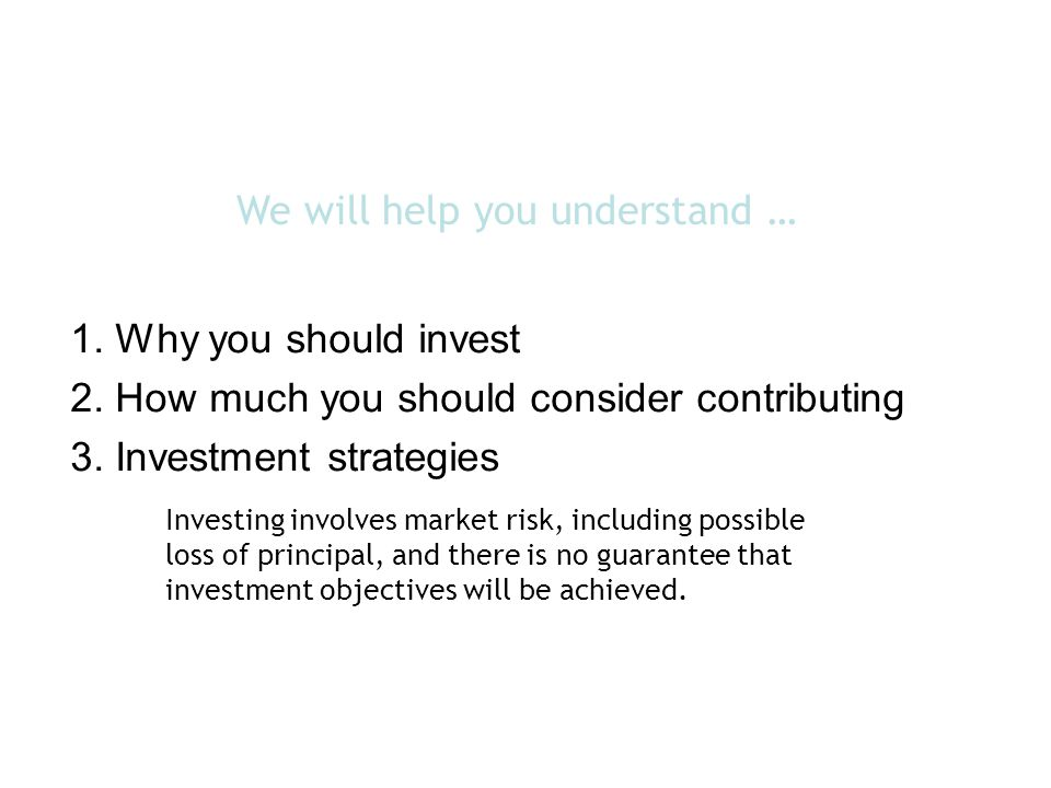 We will help you understand … 1. Why you should invest 2.
