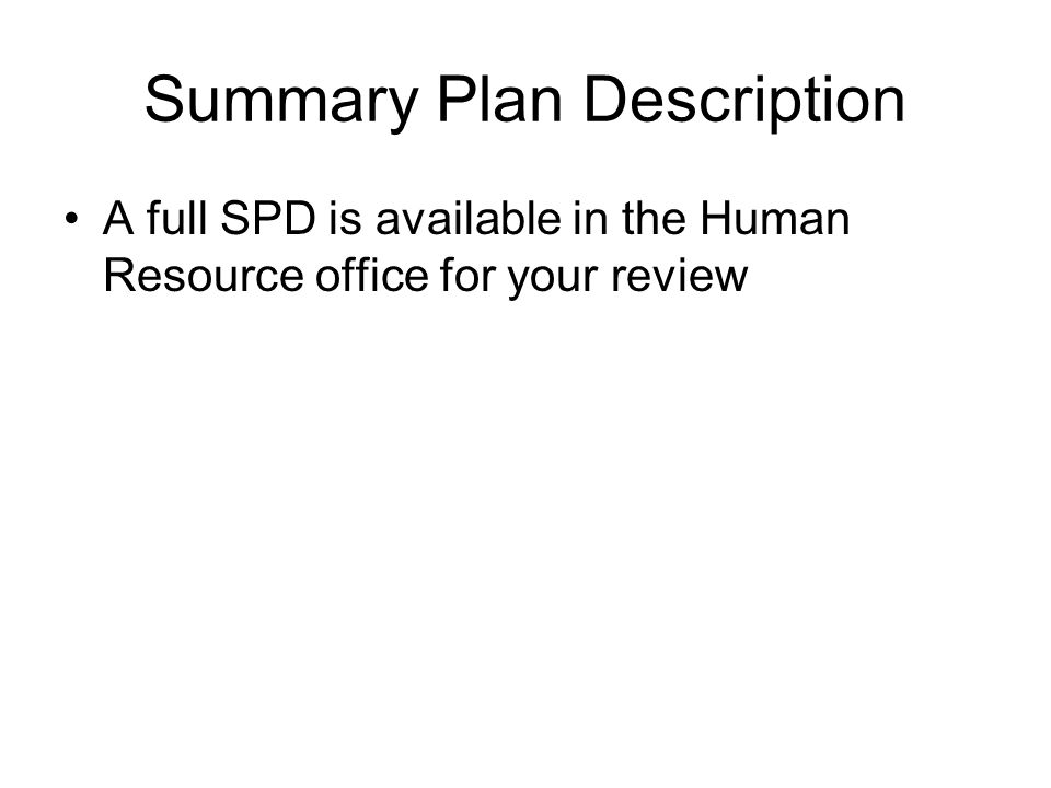 Summary Plan Description A full SPD is available in the Human Resource office for your review