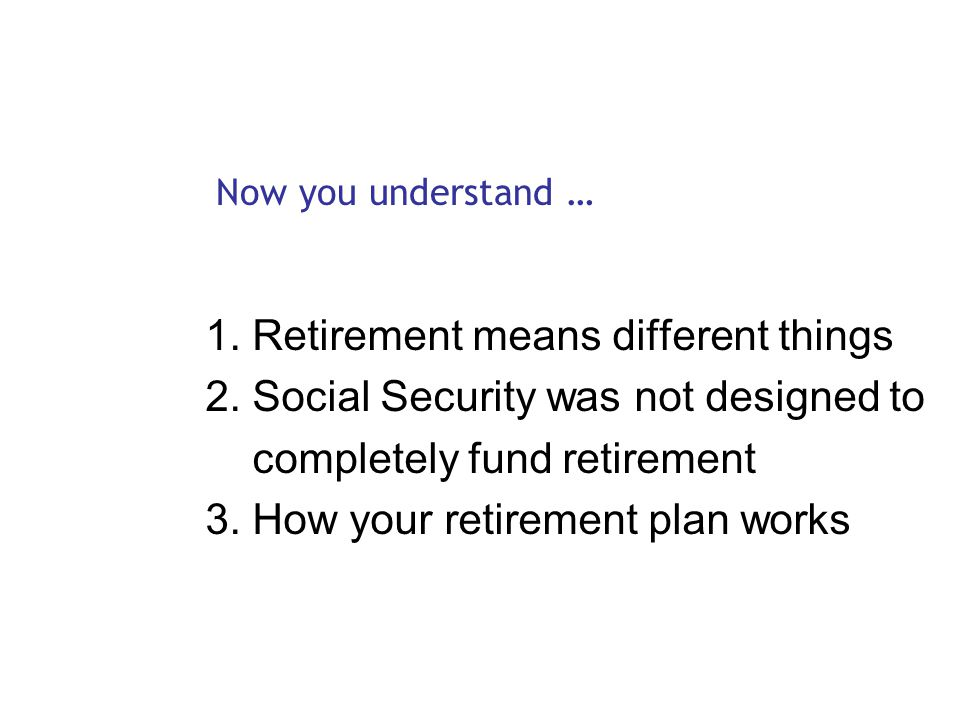 1. Retirement means different things 2.