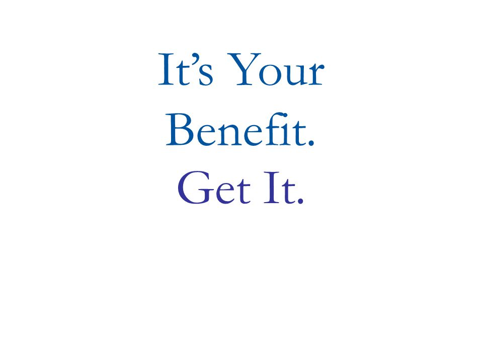 Get It. It's Your Benefit.