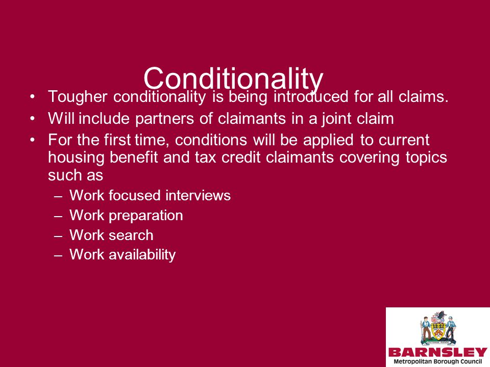Conditionality Tougher conditionality is being introduced for all claims.