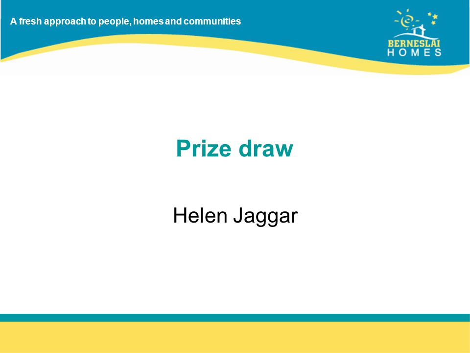 A fresh approach to people, homes and communities Prize draw Helen Jaggar