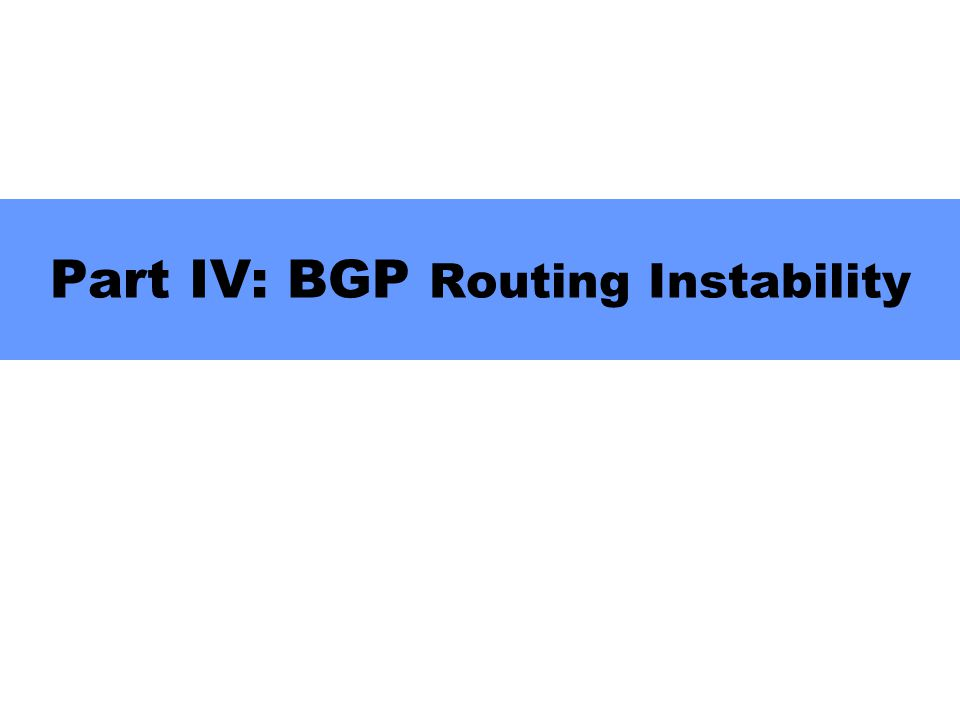 Part IV: BGP Routing Instability