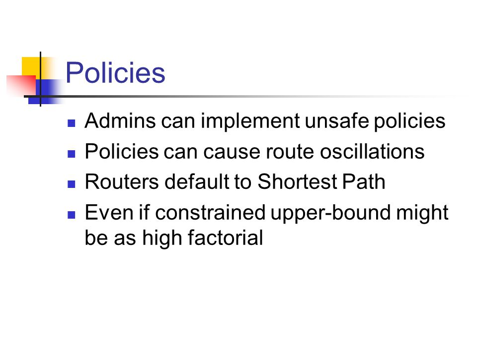 Policies Admins can implement unsafe policies Policies can cause route oscillations Routers default to Shortest Path Even if constrained upper-bound might be as high factorial
