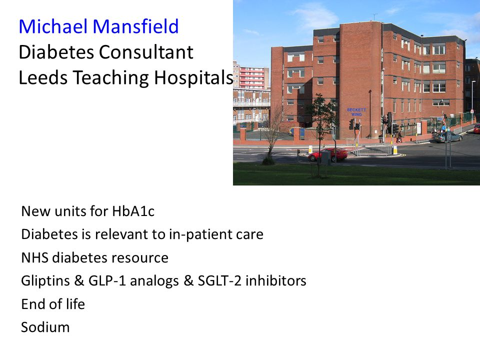 Michael Mansfield Diabetes Consultant Leeds Teaching Hospitals New units for HbA1c Diabetes is relevant to in-patient care NHS diabetes resource Glipt