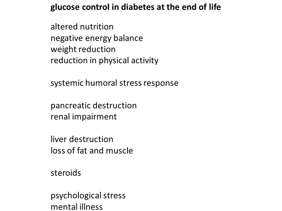 glucose control in diabetes at the end of life altered nutrition negative energy balance weight reduction reduction in physical activity systemic humo