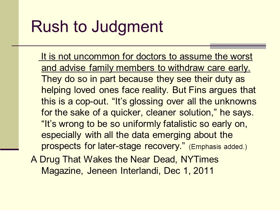 Rush to Judgment It is not uncommon for doctors to assume the worst and advise family members to withdraw care early.