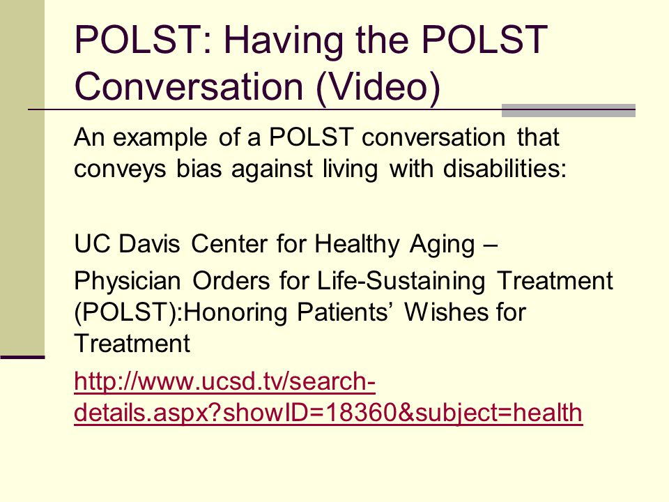 Concerns About POLST/MOLST Using POLST With Non-Terminal People Bias Against Life-Sustaining Technologies POLST Form May Not Reflect Person's Wishes, but the doctor's Lack of Independent Research on POLST Medical Professionals Not Held Accountable The Risk of Over-Interpretation of POLST Orders http://www.notdeadyet.org/full-written-public- comment-disability-related-concerns-about- polst