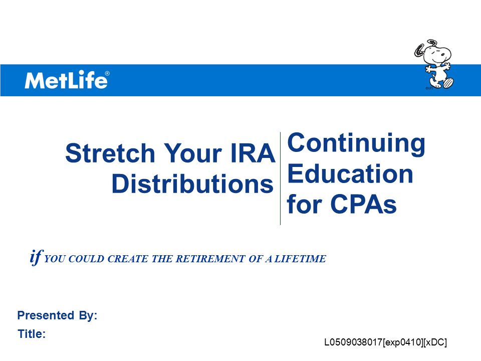 Continuing Education for CPAs Stretch Your IRA Distributions How The Stretch IRA Strategy Works CASE STUDY Larry is 61 years old and changing employment Larry decides to roll his $100,000 401(k) into an IRA Larry has a wife (Beth) and son (Tim) No future contributions are made to Larry's IRA Only RMD amounts are withdrawn Assumes a 6% rate of return in the IRA