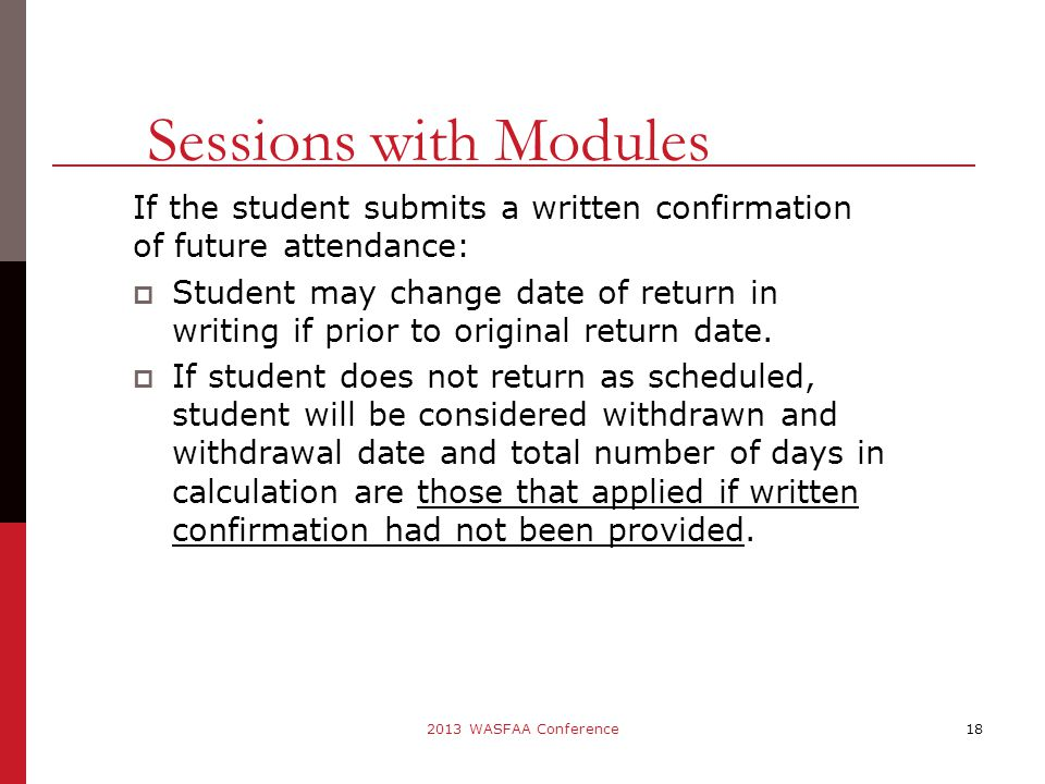If the student submits a written confirmation of future attendance:  Student may change date of return in writing if prior to original return date.