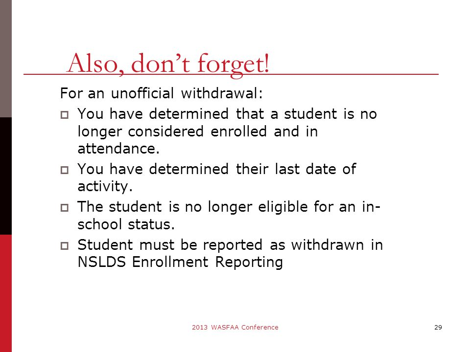 For an unofficial withdrawal:  You have determined that a student is no longer considered enrolled and in attendance.