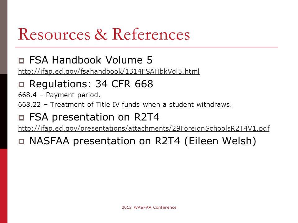 Resources & References  FSA Handbook Volume 5 http://ifap.ed.gov/fsahandbook/1314FSAHbkVol5.html  Regulations: 34 CFR 668 668.4 – Payment period.