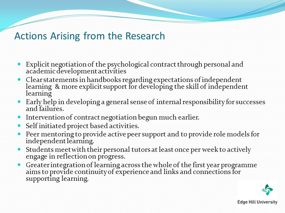 Actions Arising from the Research Explicit negotiation of the psychological contract through personal and academic development activities Clear statem