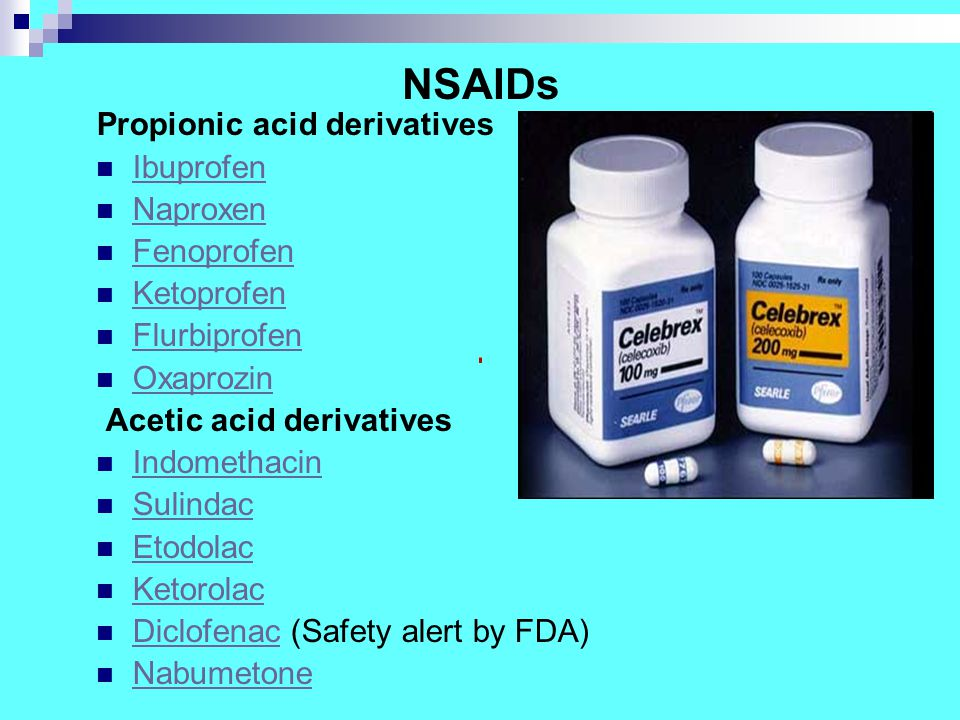 NSAIDs Propionic acid derivatives Ibuprofen Naproxen Fenoprofen Ketoprofen Flurbiprofen Oxaprozin Acetic acid derivatives Indomethacin Sulindac Etodolac Ketorolac Diclofenac (Safety alert by FDA) Diclofenac Nabumetone
