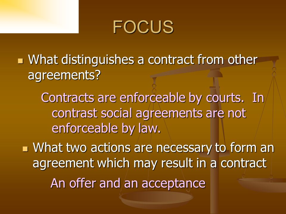 FOCUS What distinguishes a contract from other agreements.