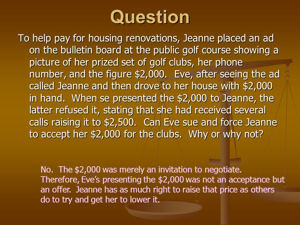 Question To help pay for housing renovations, Jeanne placed an ad on the bulletin board at the public golf course showing a picture of her prized set of golf clubs, her phone number, and the figure $2,000.