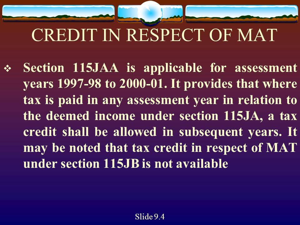 CREDIT IN RESPECT OF MAT  Section 115JAA is applicable for assessment years 1997-98 to 2000-01. It provides that where tax is paid in any assessment